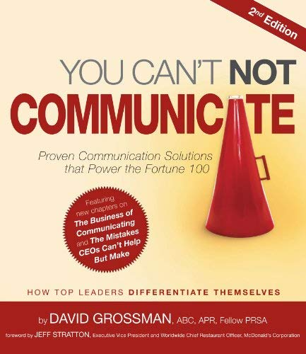 You Can't Not Communicate: Proven Communication Solutions That Power the Fortune 100: David ...