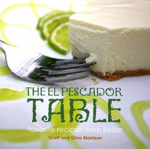 9780615623276: The El Pescador Table: favorite recipes from Belize (The El Pecador Table Cookbook, 1)