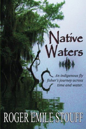 9780615623504: Native Waters: An Indigenous Fly Fisher's Journey Across Time and Water