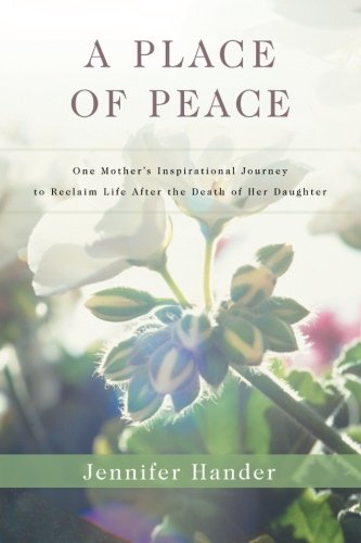 9780615623979: A Place of Peace: One Mother's Inspirational Journey to Reclaim Life after the Death of Her Daughter