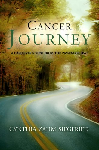 Cancer Journey: A Caregiver's View from the Passenger Seat: Siegfried, Cynthia Zahm