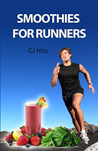 9780615626239: Smoothies for Runners: 32 Proven Smoothie Recipes to Take Your Running Performance to the Next Level, Decrease Your Recovery Time and Allow You to Run Injury-free (Volume 1)