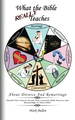 What The Bible Really Teaches About Divorce and Remarriage: Mark Bullen