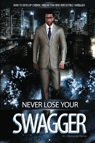 9780615627991: Never Lose Your Swagger: How To Become A Better Man