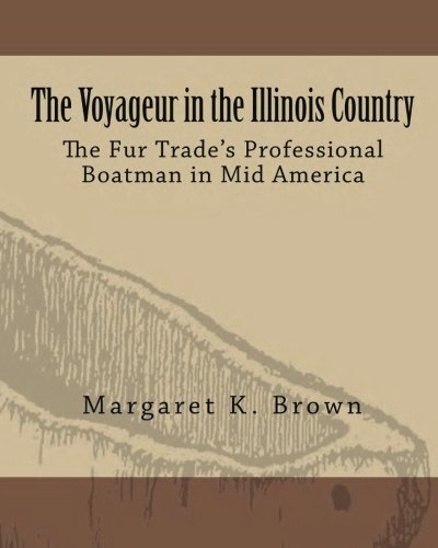 The Voyageur in the Illinois Country: The Fur Trade's Professional Boatmen in Mid America (...