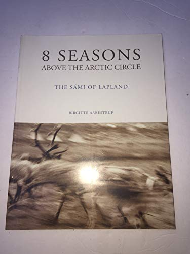 9780615630809: 8 Seasons Above the Arctic Circle the Sami of Lapland
