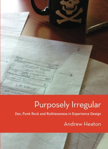 9780615631332: Purposely Irregular: Zen, Punk Rock and Ruthlessness in Experience Design