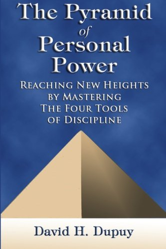 9780615634487: The Pyramid of Personal Power: Reaching New Heights by Mastering the Four Tools of Discipline