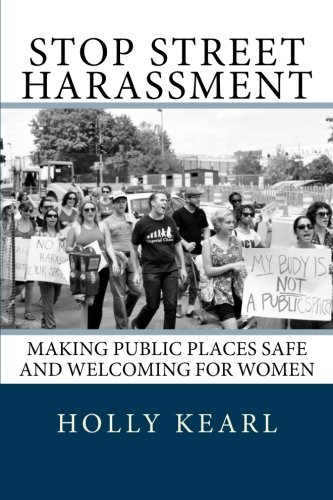 9780615634616: Stop Street Harassment: Making Public Places Safe and Welcoming for Women