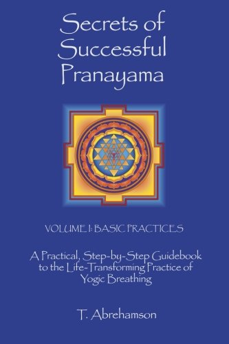 9780615635255: Secrets of Successful Pranayama: A Practical Step-by-Step Guidebook to the Life-Transforming Practice of Yogic Breathing, Volume 1: Basic Practices