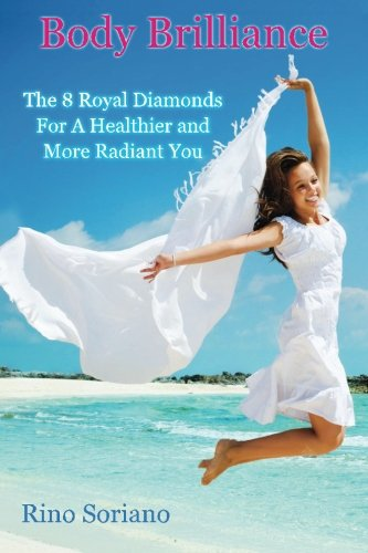 9780615635491: Body Brilliance: The 8 Royal Diamonds For A Healthier and More Radiant You (Volume 1)