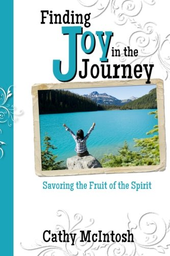 Finding Joy in the Journey: Savoring the Fruit of the Spirit: McIntosh, Cathy