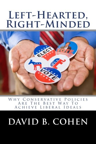 9780615635637: Left-Hearted, Right-Minded: Why Conservative Policies Are The Best Way To Achieve Liberal Ideals