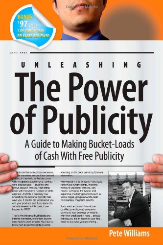 9780615635668: Unleashing the Power of Publicity: A Guide to Making Bucket-Loads of Cash With Free Publicity
