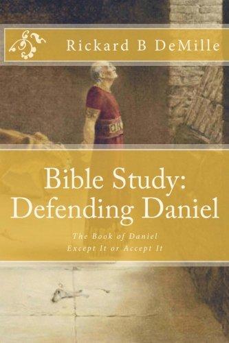 9780615635743: Bible Study Defending Daniel: The Book of Daniel, Except It or Accept It