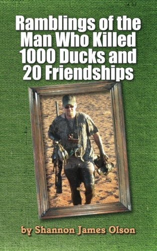 Ramblings of the Man Who Killed 1000 Ducks and 20 Friendships .And that was just one season: ...