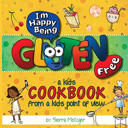 I'm Happy Being Gluten Free: A Kids Cookbook From A Kids Point of View 9780615636634 A gluten free cookbook for kids! The guide and cookbook for kids with gluten allergies.