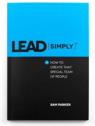 9780615636993: Lead Simply: How to Create That Special Team of People