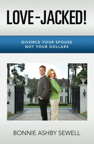 9780615637099: LOVE-JACKED!: DIVORCE YOUR SPOUSE NOT YOUR DOLLARS
