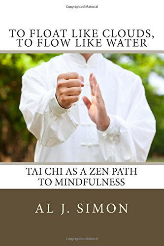9780615638720: To Float Like Clouds, To Flow Like Water: Tai Chi as a Zen Path to Mindfulness
