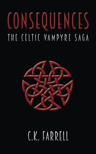 9780615639857: Consequences: Book Three (The Celtic Vampyre Saga) (Volume 3)