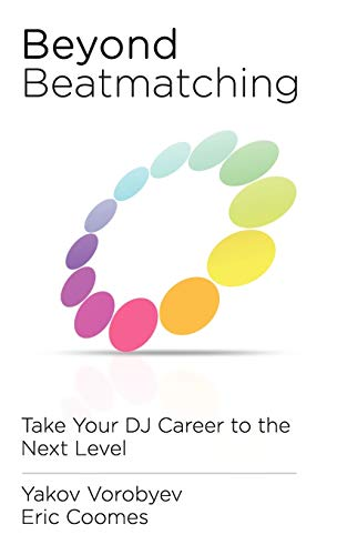 9780615639864: Beyond Beatmatching: Take Your DJ Career to the Next Level