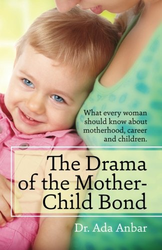 9780615640440: The Drama of the Mother-Child Bond: What every woman should know about motherhood, career and children.