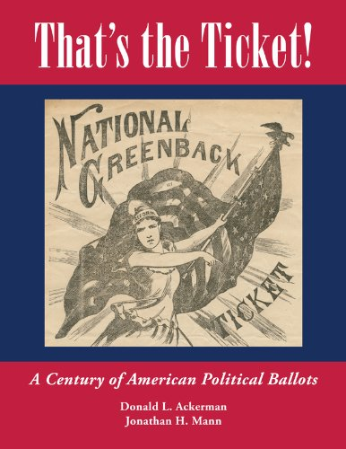 That's the Ticket! A Century of American Political Ballots: ACKERMAN, Donald L. and MANN, ...
