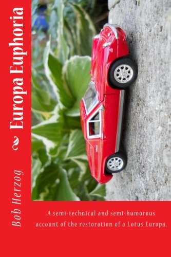9780615641195: Europa Euphoria: The semi-technical and semi-humorous account of the restoration of a Lotus Europa. (Volume 1)