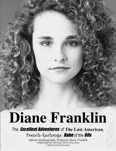 Diane Franklin:The Excellent Adventures of the Last American, French-Exchange Babe of the 80s: ...