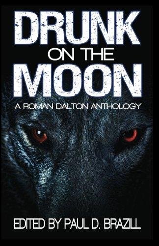 Drunk on the Moon: A Roman Dalton Anthology: Dark Valentine Press
