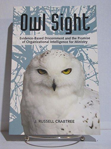 Owl Sight: Evidence-Based Discernment and the Promise of Organizational Intelligence for Ministry: ...