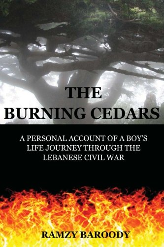 9780615647661: The Burning Cedars: A Personal Account of a Boy's Life Journey Through The Lebanese Civil War (Volume 1)