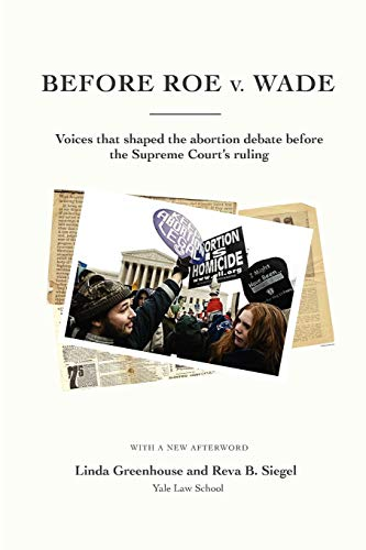 9780615648217: Before Roe V. Wade: Voices That Shaped the Abortion Debate Before the Supreme Court's Ruling