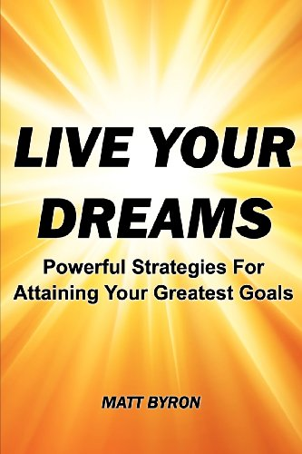 9780615648521: Live Your Dreams: Powerful Strategies for Attaining Your Greatest Goals