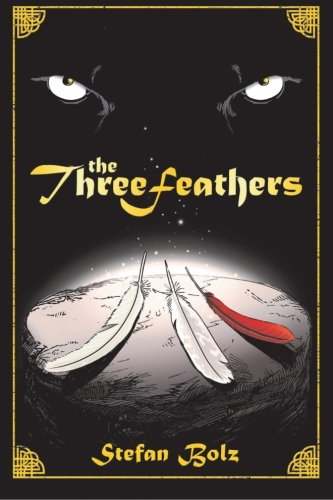 The Three Feathers: The Magnificent Journey of Joshua Aylong (Volume 1): Bolz, Stefan