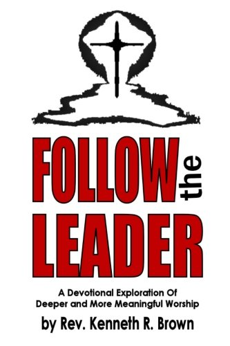 9780615650234: Follow the Leader: A Devotional Exploration Of Deeper And More Meaningful Worship