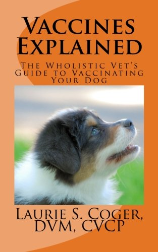 9780615650425: Vaccines Explained: The Wholistic Vet's Guide to Vaccinating Your Dog