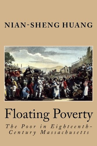 Floating Poverty: The Poor in Eighteenth-Century Massachusetts: Huang, Nian-Sheng