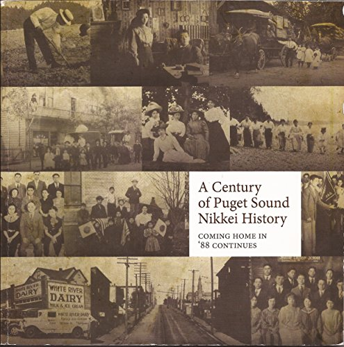 9780615651644: A Century of Puget Sound Nikkei History (Coming Home in '88 Continues)