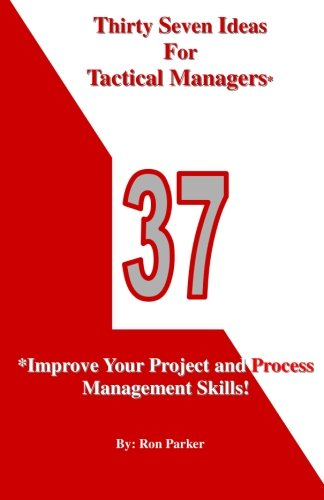 Thirty Seven Ideas For Tactical Managers*: *Improve Your Project and Process Management Skills!: ...