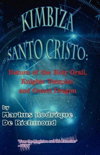 9780615652221: Kimbiza Santo Cristo: Return of the Holy Grail, Knights Templar, and Grand Dragon