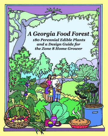 9780615653167: A Georgia Food Forest: 180 Perennial Edible Plants and a Design Guide for the Zone 8 Home Grower