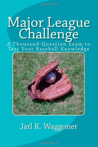 Major League Challenge: A Thousand-Question Exam to: Jarl K Waggoner