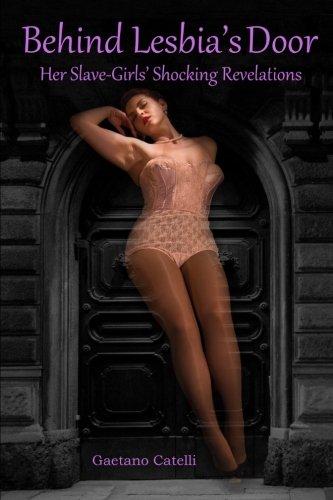 Behind Lesbia's Door: Her Slave-Girls' Shocking Revelations: Catelli, Gaetano