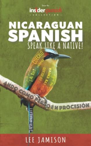 9780615655482: Nicaraguan Spanish: Speak like a native!