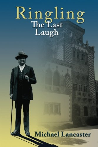 Ringling, the Last Laugh: This Is the Real Story of the Ringling Brothers as Told by John Ringling, the Last Surviving Brother, in 1936.