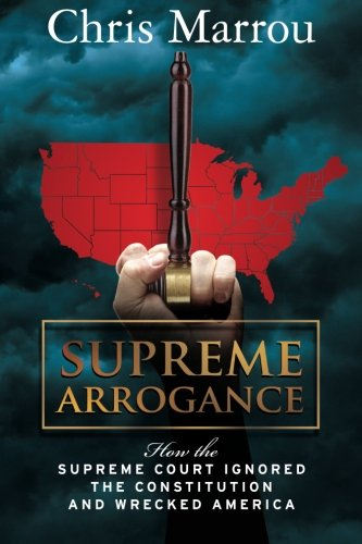 9780615656090: Supreme Arrogance: How the Supreme Court Ignored the Constitution and Wrecked America