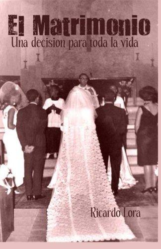 El Matrimonio, Una Decision Para Toda La Vida: Ricardo Lora