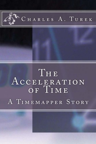 9780615658469: The Acceleration of Time: A Timemapper Story